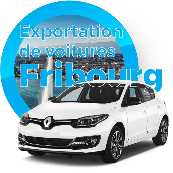 Exportation voitures Fribourg